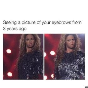 Text - Seeing a picture of your eyebrows from 3 years ago