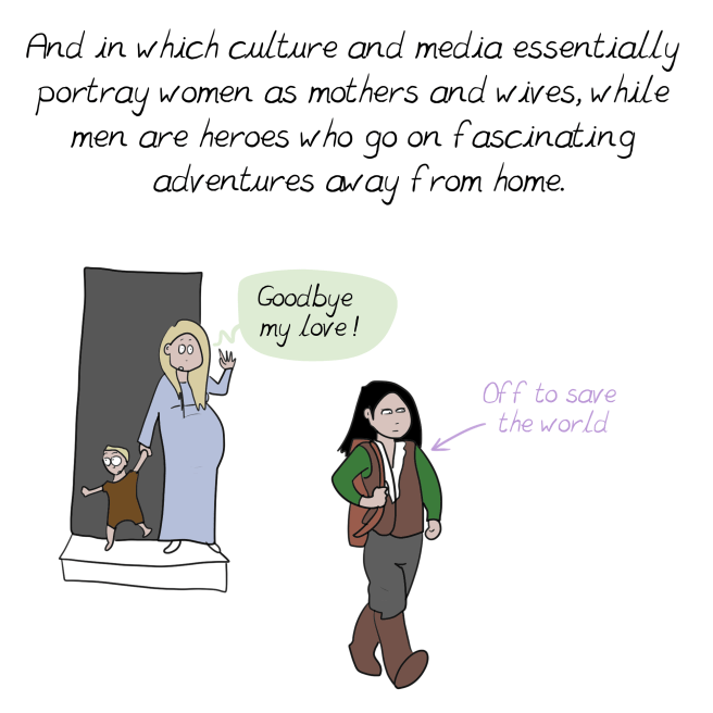 Cartoon - And in which culture and media essent.ially portray women as mothers and wives, while fascinating men are heroes who go on adventures avay from home. Goodbye Love! my OfF to save the world