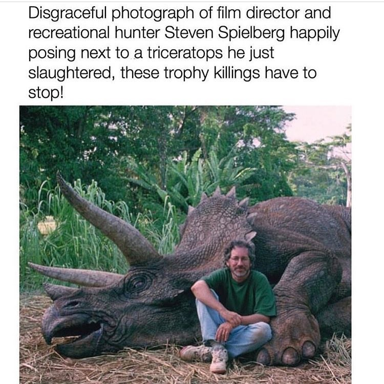 Funny meme pretending to be outraged that Steven Spielberg would post with a dead dinosaur.