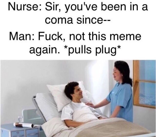 very meta Tuesday meme of man who has been in coma but realizes it is a meme and pulls plug