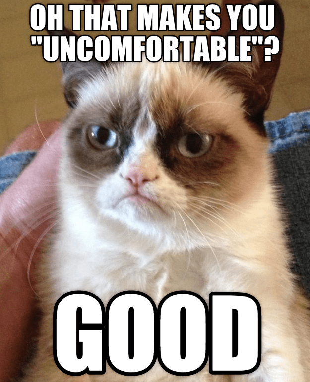 Grumpy cat happy that something made other people uncomfortable.