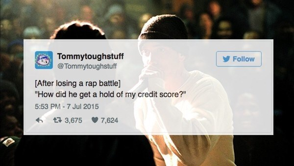 "Text - Tommytoughstuff @Tommytoughstuff Follow [After losing a rap battle] ""How did he get a hold of my credit score?"" 5:53 PM-7 Jul 2015 3,675 7,624"