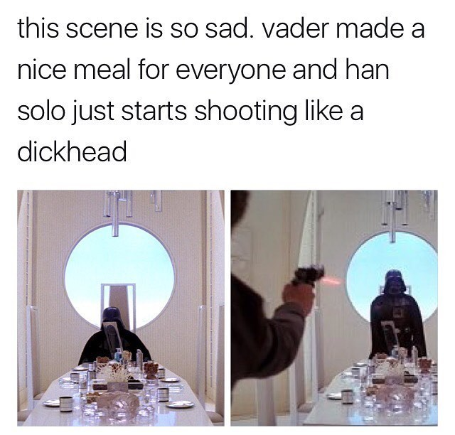 Tuesday Star Wars Meme about sympathizing with Darth Vader during the dinner scene in The Empire Strikes Back