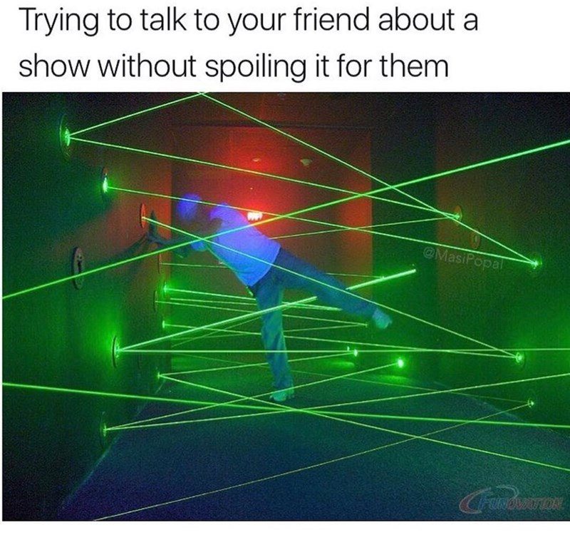 Tuesday Meme about discussing a show without telling spoilers with pic of person navigating between laser beams