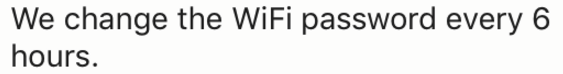 Text - We change the WiFi password every 6 hours