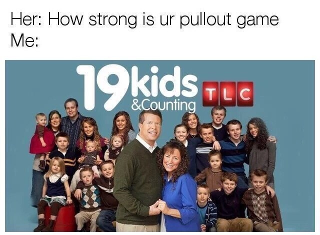 Wednesday meme about having weak pullout game with pic of TLC show about having 19 kids