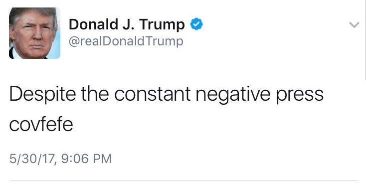 Text - Donald J. Trump @realDonaldTrump Despite the constant negative press covfefe 5/30/17, 9:06 PM