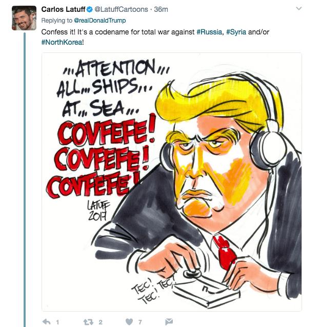 Cartoon - Carlos Latuff@LatuffCartoons 36m Replying to @realDonald Trump Confess it! It's a codename for total war against #Russia, #Syria and/or #NorthKorea! mATTENTION ALL m SHIPS. AT.M SEA COVFEFE! COVFEFE! COYFEFE LATUF ZOF TEC Teci TEC 1 t 2 7