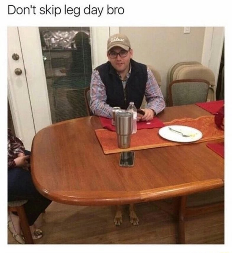 """Funny meme that says """"don't skip leg day, bro,"""" the image is of a man sitting at a table and it looks like he has skinny legs - they are actually dog legs."""