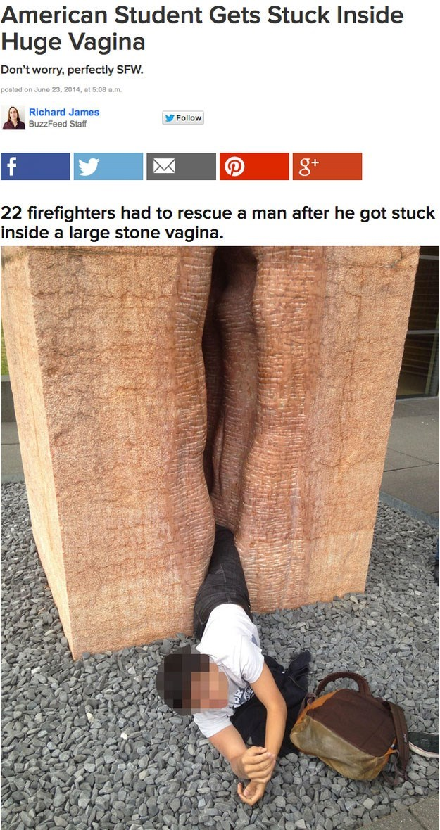 Leg - American Student Gets Stuck Inside Huge Vagina Don't worry, perfectly SFW posted on June 23, 2014, at 5:08 a.m. Richard James BuzzFeed Staff Follow 8+ 22 firefighters had to rescue a man after he got stuck inside a large stone vagina.