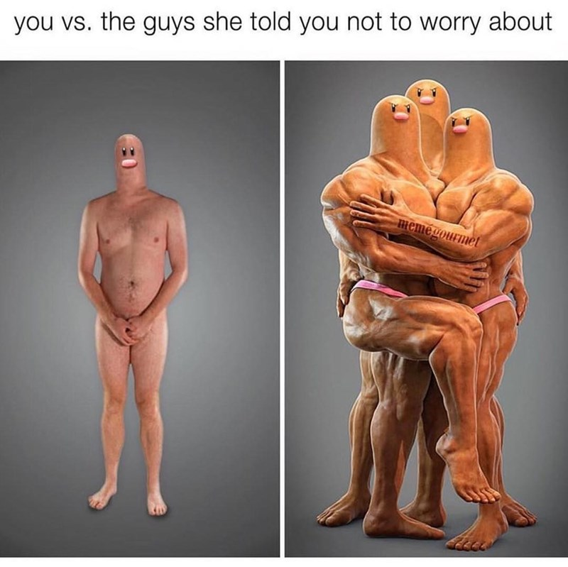Funny You Vs, the guy she tells you not to worry about meme, involving the pokemon Diglett and Dugtrio - Dugtrio is the evolved form of Diglett - has 3 heads while Diglett has one, the bodies are muscular men.