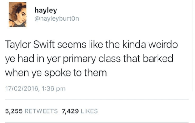 Scottish tweet about how Taylor Swift seems like one of those weird kids that barked at anyone at her primary class.