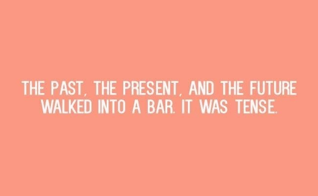 Text - THE PAST, THE PRESENT, AND THE FUTURE WALKED INTO A BAR. IT WAS TENSE