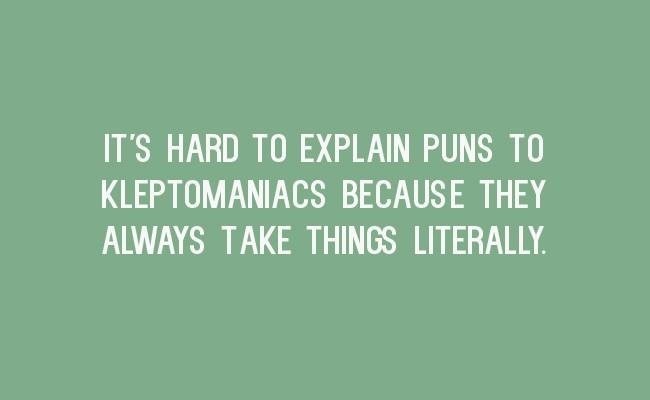Text - IT'S HARD TO EXPLAIN PUNS TO KLEPTOMANIACS BECAUSE THEY ALWAYS TAKE THINGS LITERALLY.