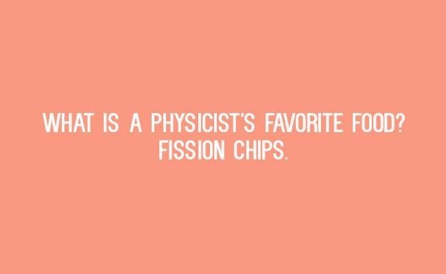 Text - WHAT IS A PHYSICIST'S FAVORITE FOOD? FISSION CHIPS