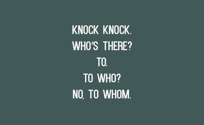 Text - KNOCK KNOCK WHO'S THERE? TO TO WHO? NO TO WHOM