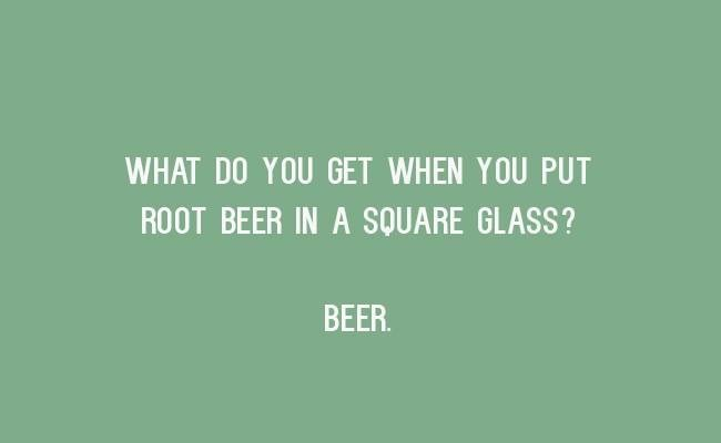 Text - WHAT DO YOU GET WHEN YOU PUT ROOT BEER IN A SQUARE GLASS? BEER