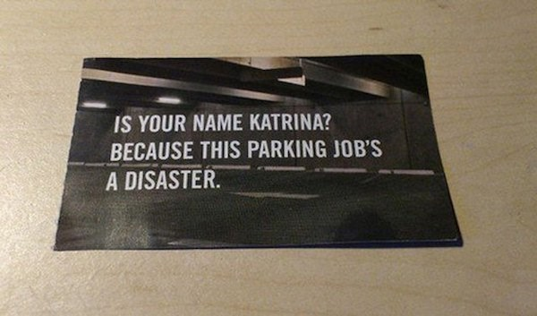 Text - IS YOUR NAME KATRINA? BECAUSE THIS PARKING JOB'S A DISASTER.
