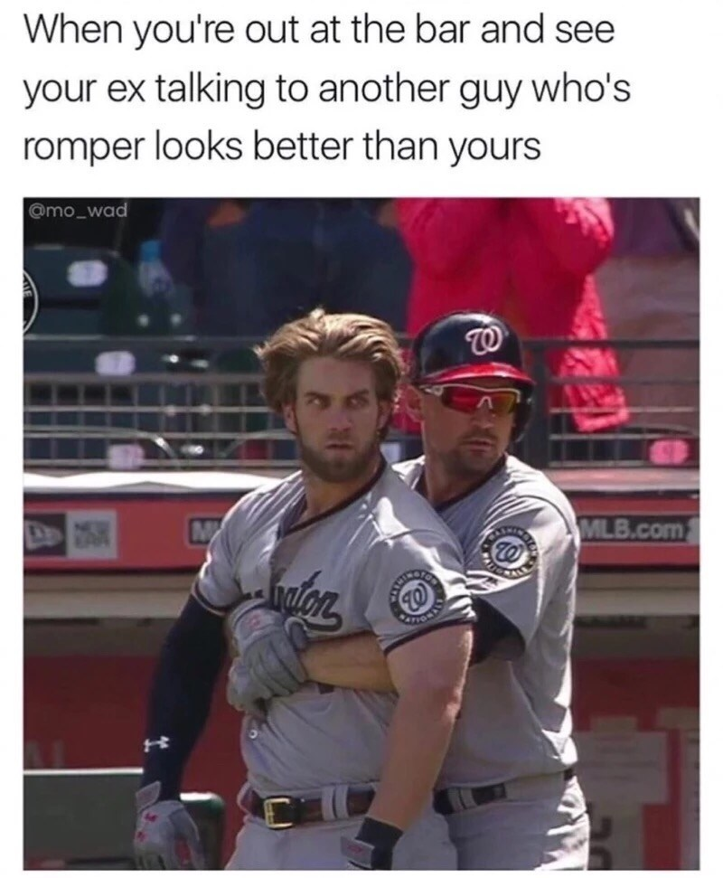 Photo caption - When you're out at the bar and see your ex talking to another guy who's romper looks better than yours @mo_wad W MLB.com
