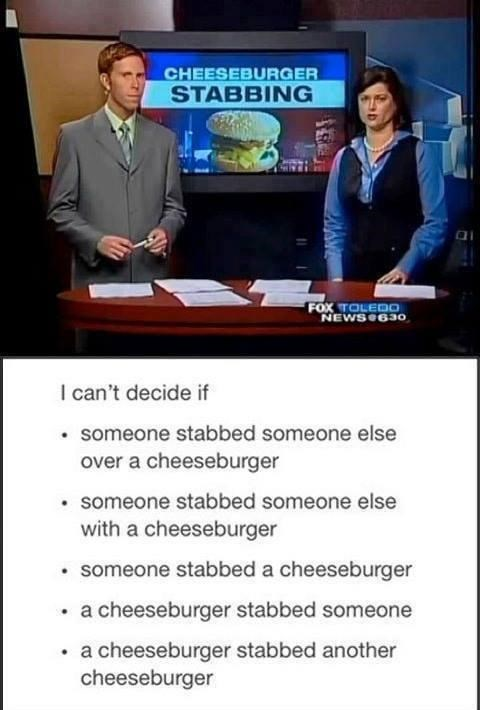 Media - CHEESEBURGER STABBING FOX TOLED0 NEWS 63o I can't decide if someone stabbed someone else over a cheeseburger someone stabbed someone else with a cheeseburger someone stabbed a cheeseburger a cheeseburger stabbed someone a cheeseburger stabbed another cheeseburger