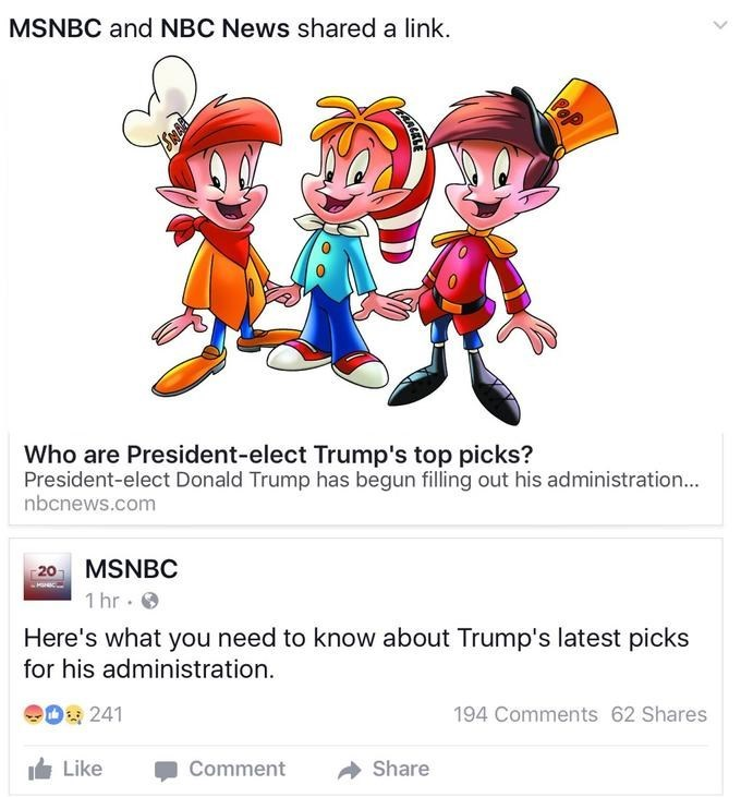 Cartoon - MSNBC and NBC News shared a link. Who are President-elect Trump's top picks? President-elect Donald Trump has begun filling out his administration... nbcnews.com 20 MSNBC 1 hr. Here's what you need to know about Trump's latest picks for his administration 194 Comments 62 Shares 241 ILike Comment Share PeP AALKL