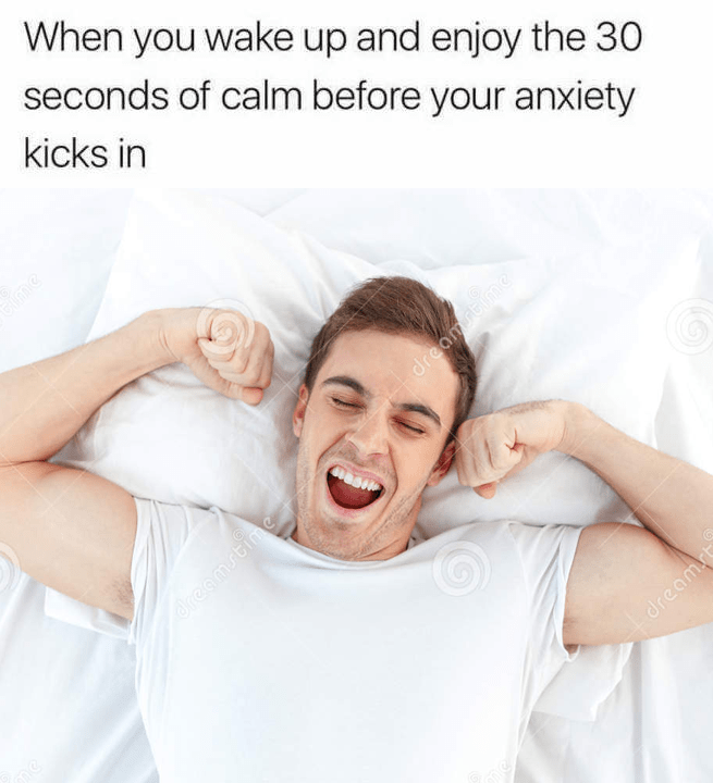 Funny meme using a stock photo of a man waking up, caption is about enjoying the 30 seconds of calm when you wake up - before the anxiety kicks in.