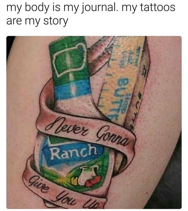 Body is a journal, tattoos my story with pic of ranch dressing tattoo