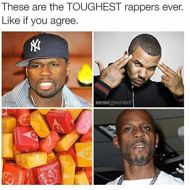 meme about tough rappers like 50 cent, drake, DMX and Starburst candy
