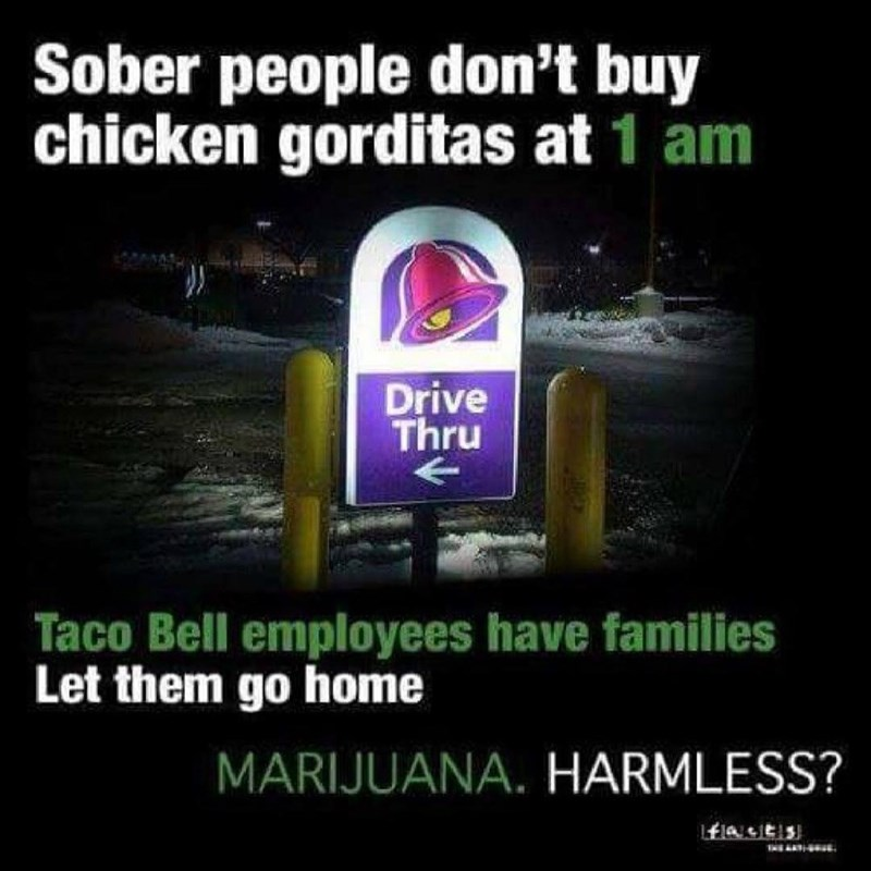 Funny meme against marijuana saying that sober people don't order Taco Bell at 1AM, Taco Bell employees have families.