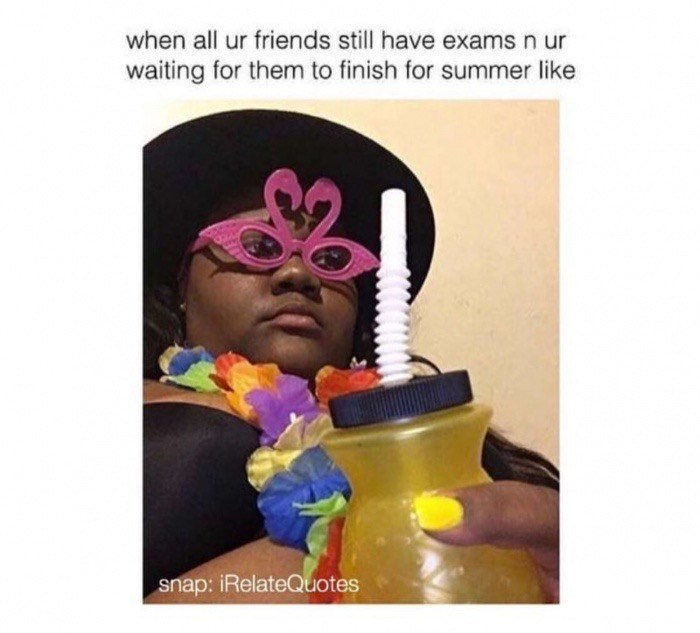 Head - when all ur friends still have exams n ur waiting for them to finish for summer like snap: iRelateQuotes