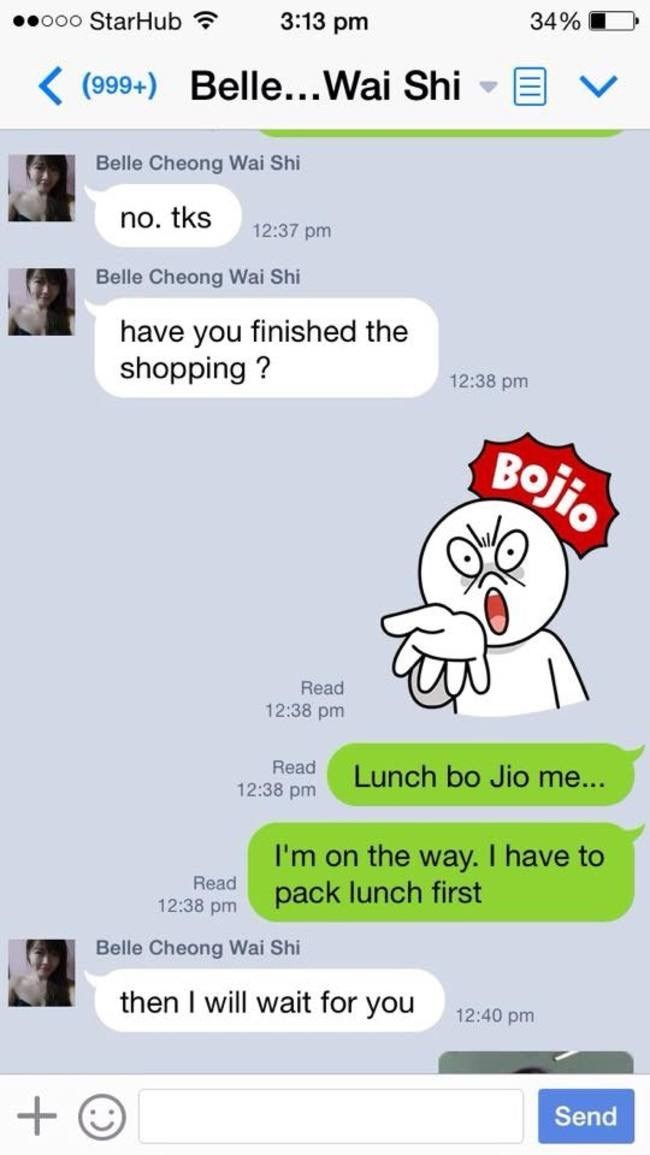 Text - 34% 3:13 pm ooo StarHub K(999+) Belle...Wai Shi Belle Cheong Wai Shi no. tks 12:37 pm Belle Cheong Wai Shi have you finished the shopping? 12:38 pm Bojio Read 12:38 pm Read Lunch bo Jio me... 12:38 pm I'm on the way. I have to pack lunch first Read 12:38 pm Belle Cheong Wai Shi then I will wait for you 12:40 pm + Send