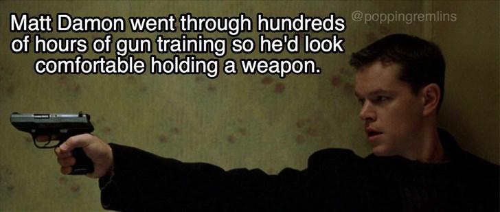 Text - Matt Damon went through hundreds oppingremlins of hours of gun training so he'd look comfortable holding a weapon.