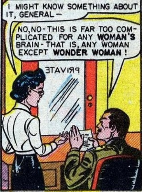 Cartoon - IMIGHT KNOW SOMETHING ABOUT IT, GENERAL- NO,NO THIS IS FAR TOO COM- PLICATED FOR ANY WOMAN'S BRAIN THAT IS, ANY WOMAN EXCEPT WONDER WOMAN! 3TAVIAS