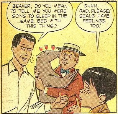 Cartoon - SHHH DAD, PLEASE! SEALS HAVE FEELINGS, TOO! BEAVER, DO YOU MEAN TO TELL ME YOU WERE GOING TO SLEEP IN THE SAME BED WITH THIS THING?