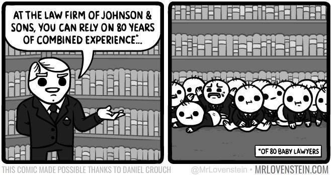 Lovenstein comic - Cartoon - AT THE LAW FIRM OF JOHNSON & SONS, YOU CAN RELY ON 80 YEARS OF COMBINED EXPERIENCE. OF 80 BABY LAWYERS @MrLovenstein MRLOVENSTEIN.COM THIS COMIC MADE POSSIBLE THANKS TO DANIEL CROUCH