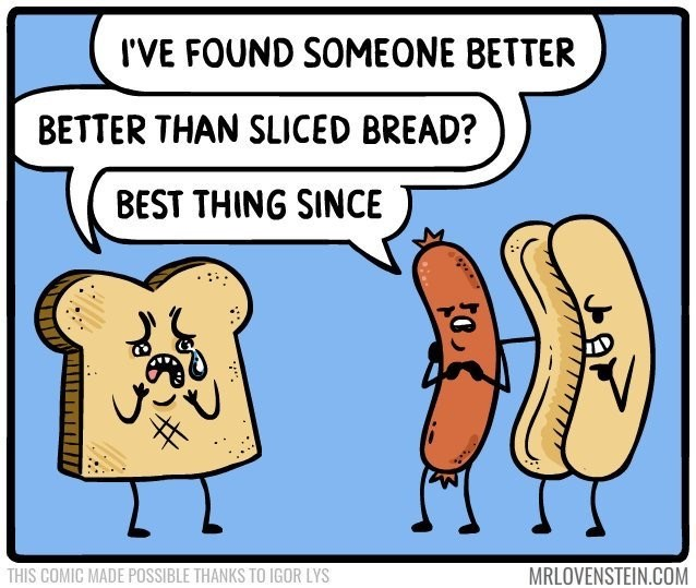 Lovenstein comic - Cartoon - 'VE FOUND SOMEONE BETTER BETTER THAN SLICED BREAD? BEST THING SINCE MRLOVENSTEIN.COM THIS COMIC MADE POSSIBLE THANKS TO IGOR LYS
