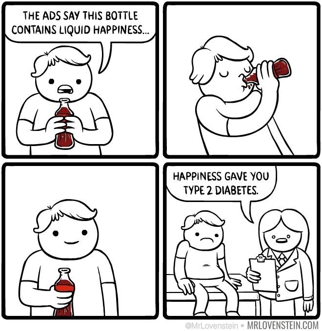 Lovenstein comic - White - THE ADS SAY THIS BOTTLE CONTAINS LIQUID HAPPINESS... HAPPINESS GAVE YOU TYPE 2 DIABETES @MrLovenstein MRLOVENSTEIN.COM