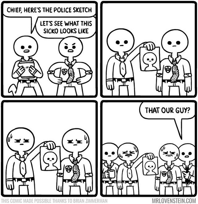 Lovenstein comic - White - CHIEF, HERE'S THE POLICE SKETCH LET'S SEE WHAT THIS SICKO LOOKS LIKE THAT OUR GUY?