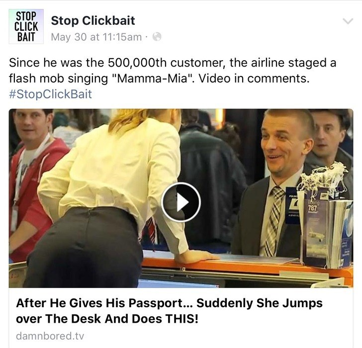 """Text - STOP CLICK Stop Clickbait BAIT May 30 at 11:15am Since he was the 500,000th customer, the airline staged a flash mob singing """"Mamma-Mia"""". Video in comments. #StopClickBait Bing 787 After He Gives His Passport... Suddenly She Jumps over The Desk And Does THIS! damnbored.tv"""
