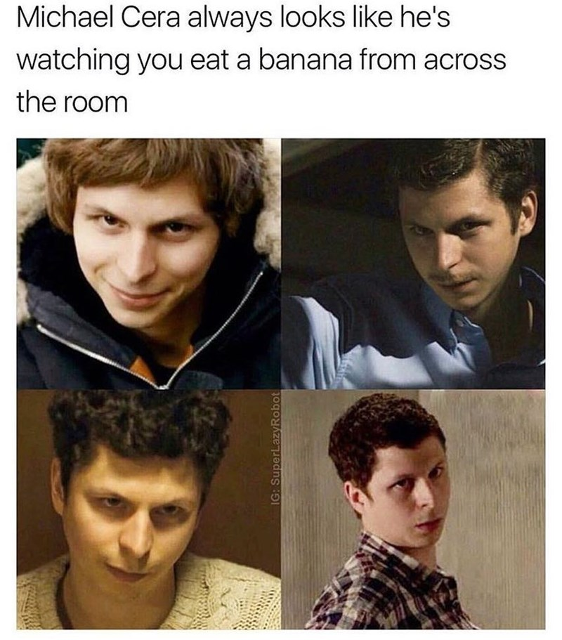 Funny meme about how Michael Cera always looks like he's watching you eat a banana from across the room.