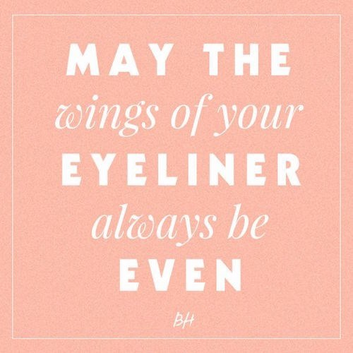 Meme wishing you that the wings of your eyeliner always be even.