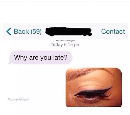Text asking why someone is late and responded with a pic of messed up eyeliner application.