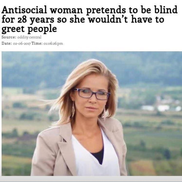 Funny meme and screenshot of a news article about a woman so antisocial that she pretended to be blind for 28 years so she wouldn't have to greet people.