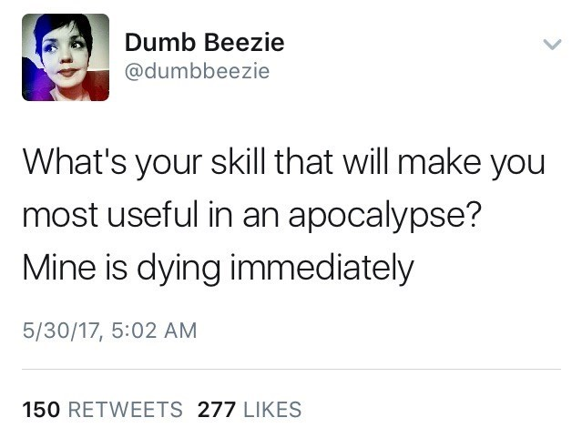 Dumb Beezie funny tweet about special skill in an apocalypse