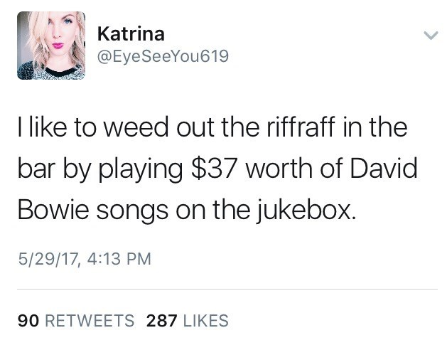 Funny tweet by Katrina @eyeseeyou619 about weeding out the rifraf from a bar by playing $37 of David Bowie on the jukebox