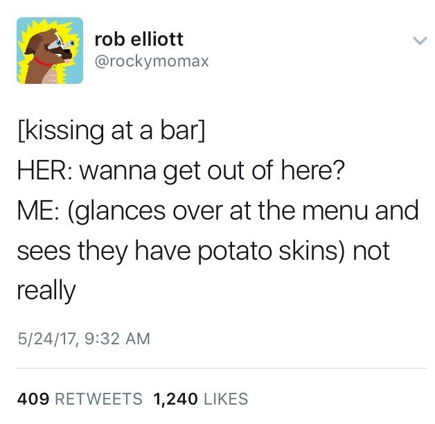 Rob Elliott funny tweet from @rockymomax of kissing a girl at he bar and deciding not to take her home because they have potato skins