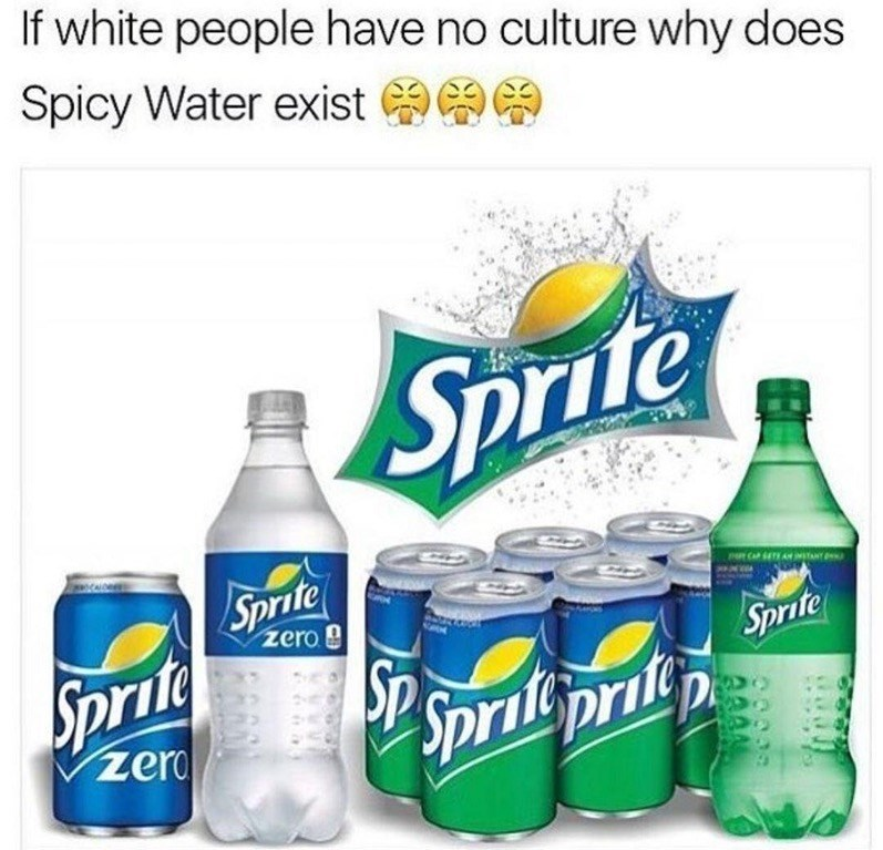 Funny meme about white people culture, saying they invented spicy water. The spicy water is actually sprite.