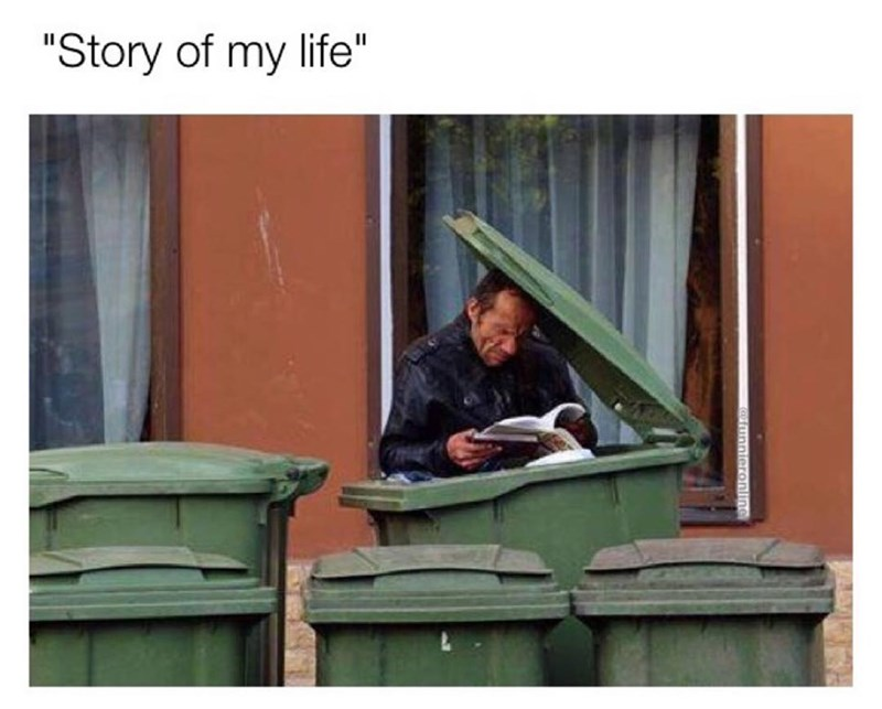 """Funny meme with the title """"Story of my life"""" the image is of a man reading a book in the garbage."""