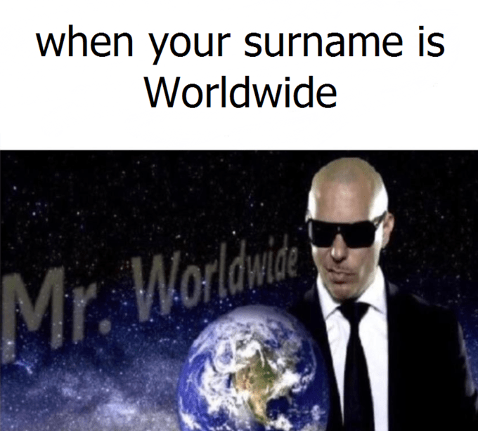 meme - Earth - when your surname is Worldwide Mr. Worldwise