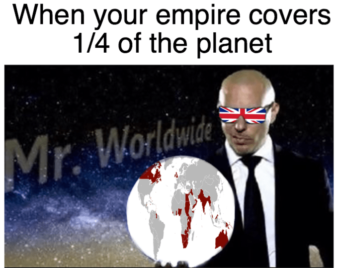meme - Cartoon - When your empire covers 1/4 of the planet Mr. Worldwide